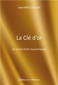 La Clé D´Or Et Autres Écrits Maçonniques