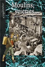 Moulins, Scieries, Métiers Au Fil De L´Eau
