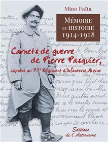 Carnets De Guerre De Pierre Pasquier, Caporal Au 97E Régiment  D´Infanterie Alpine 1914-1918
