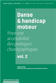 Danse Et Handicap Moteur, Pour Une Accessibilite Des Pratiques Choregraphiques, Vol. 2