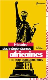 Histoire Des Independances Africaines Et De Ceux Qui Les Ont Faites