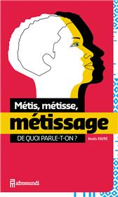 Metis, Metisse, Metissage : De Quoi Parle-T-On ?