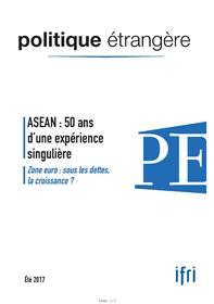 Politique Etrangere N°2/2017 Asean : 50 D´Experience Singuliere Ete 2017