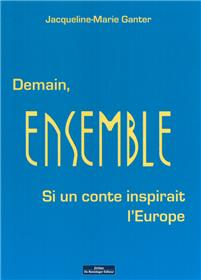 Demain Ensemble - Si Un Conte Inspirait L´Europe