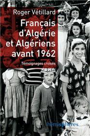 Francais D´Algerie Et Algeriens Avant 1962 - Temoignages Croises