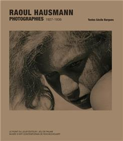 Raoul Hausmann Photographies 1927-1936