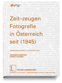Zeit-Zeugen. Fotografie In Österreich Seit 1945