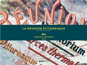 La Reunion Pittoresque - Guide Du Voyageur 1900