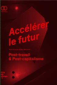 Accelerer Le Futur . Post Capitalisme Et Monde Sans Travail