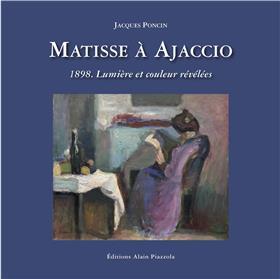 Matisse À Ajaccio.1898,Lumière Et Couleur Révélées
