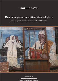 Routes Migratoires Et Itinéraires Religieux Des Sénégalais Mourides Entre Touba Et Marseille