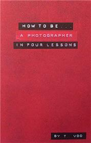 How To Be A Photographer In Four Lessons (Ne)