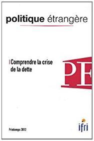 Politique Etrangere N°1-2012 : Comprendre La Crise De La Dette