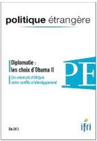 Politique Etrangere N°2-2013 : Diplomatie Les Choix D´Obama Ii