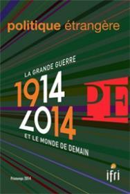 Politique Etrangere N°1-2014 : 1914-2014 La Grande Guerre Et Le Monde De Demain