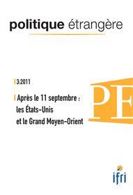 Politique Etrangere N°3-2011 : Apres Le 11 Septembre, Les Etats-Unis Et Le Grand Moyen-Orient