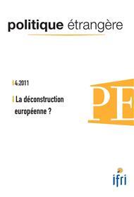 Politique Etrangere N°4-2011 : La Deconstruction Europeenne