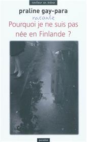 Praline Gay-Para raconte Pourquoi je ne suis pas née en Finlande ?