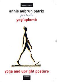 Yoga et aplomb : un yoga au quotidien : les 7 clés du bien-être en 7 chapitres Yoga and upright posture : yoga for everyday life : the 7 keys to well-being in 7 chapters