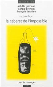 Achille Grimaud, Sergio Grondin, François Lavallée racontent Le cabaret de l´impossible : premiers voyages
