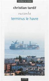 Christian Tardif raconte Terminus Le Havre