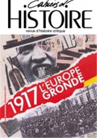 Cahiers d´histoire N°137 1917 1917 L´Europe gronde - avril 2018