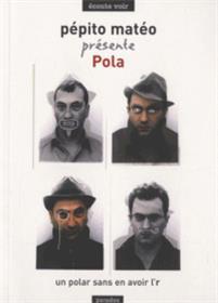 Pépito Matéo présente Pola un polar sans en avoir l´r