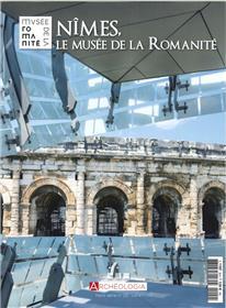 Archéologia HS N°20 Nîmes, le musée de la Romanité - juin 2018