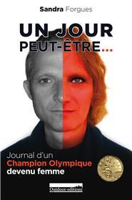 Un jour peut-être - Journal d´un champion olympique devenu femme