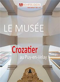 Archéologia HS N°22 Ouverture du Musée Crozatier - juillet/août 2018