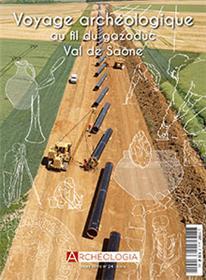 Archéologia HS N°24  Voyage archéologique au fil du gazoduc Val de Saône - octobre  2018