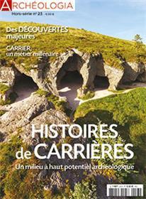 Archéologia HS N°23  Histoire des carrieres - septembre 2018