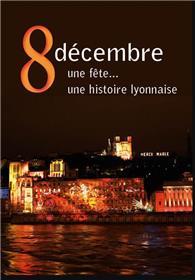 8 Décembre. Une fête. Une histoire lyonnaise
