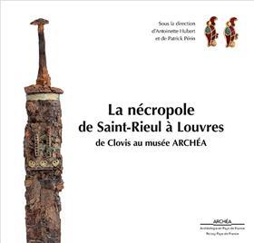 La nécropole de Saint-Rieul à Louvres : de Clovis au musée ARCHÉA