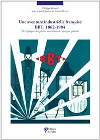 Une aventure industrielle française BBT, 1862-1984
