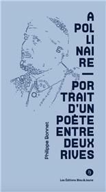Apollinaire. Portrait d'un poète entre deux rives