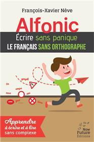 Alfonic. Écrire sans panique le français sans orthographe