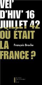 Vel D Hiv 16 Juillet 1942 Ou Était La France ?