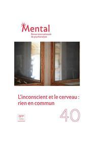 Mental N°40 L´inconscient et le cerveau : rien en commun  - novembre 2019