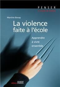 La Violence faite à l´école. Apprendre à vivre ensemble