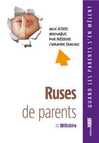 Ruses de parents. Mille astuces inavouables pour préserver l´harmonie familiale