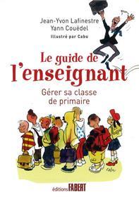 Le Guide de l´enseignant. Gérer sa classe de primaire en 12 leçons