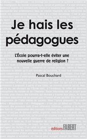 Je hais les pédagogues. L´école pourra-t-elle éviter une nouvelle guerre de religion ?