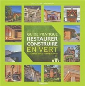 Restaurer, Construire En Vert Guide Pratique
