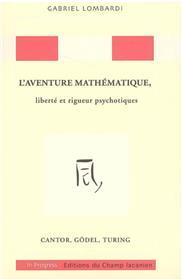 L'aventure mathématique, liberté et rigueur psychotiques: Cantor, Gödel, Turing