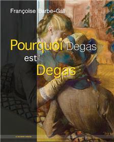 Pourquoi Degas est Degas