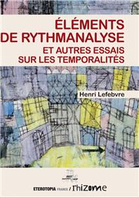 Éléments de rythmanalyse et autres essais sur les temporalités