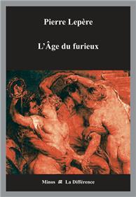 L´Age du furieux - 1532-1859, Une légende dorée de l´excès en littérature