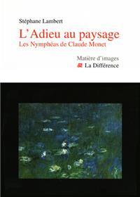 L´Adieu au paysage - Les Nymphéas de Claude Monet