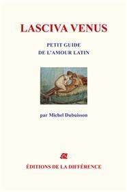 Lasciva Vénus - Petit guide de l´amour latin